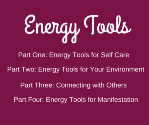 Energy Tools | Self Care | Environment | Connecting | Manifesting
