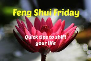 Feng Shui Fridays offers quick tips every week to help you shift