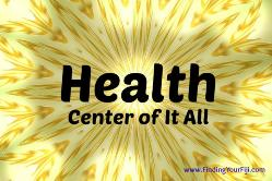 Health is the center of it all in your life and Feng Shui Bagua